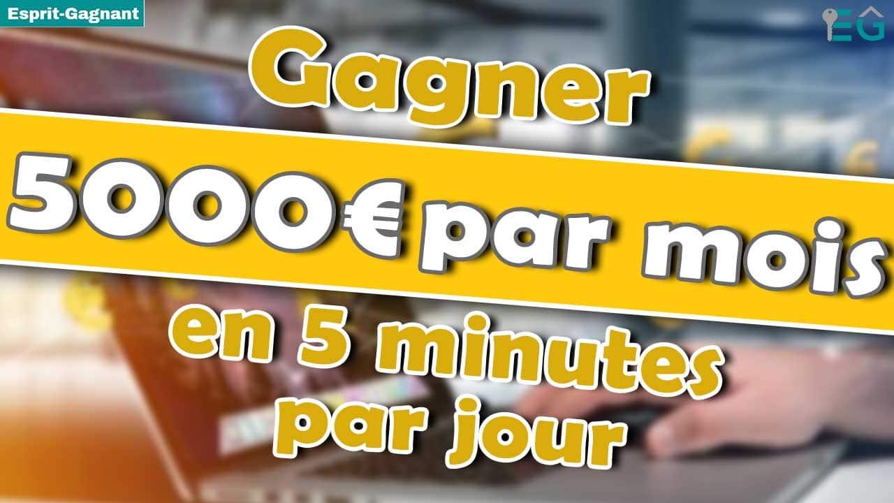 comment gagner 5000 euros par mois en 5 minutes par jour