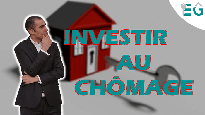 INVESTISSEMENT IMMOBILIER: Au CHOMAGE c'est possible?